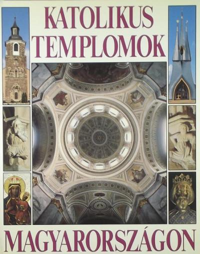 Dercsényi Balázs - Hegyi Gábor - Marosi Ernő - Török József - Katolikus templomok Magyarországon