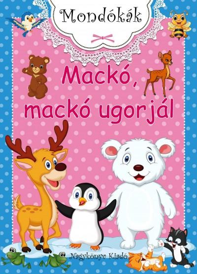 - Mackó, mackó ugorjál