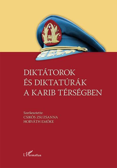 Csikós Zsuzsanna  (Szerk.) - Horváth Emőke  (Szerk.) - Diktátorok és diktatúrák a Karib térségben