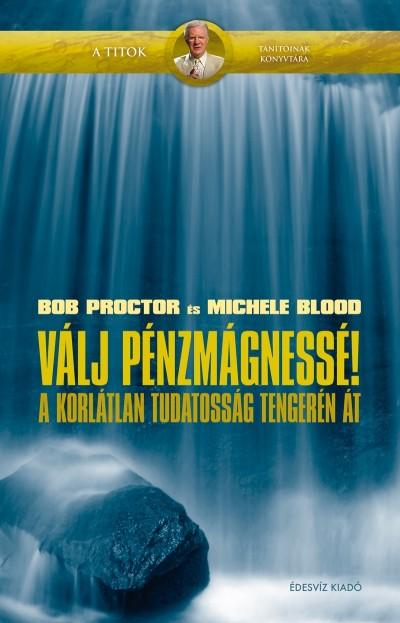 Michele Blood - Bob Proctor - Válj pénzmágnessé!