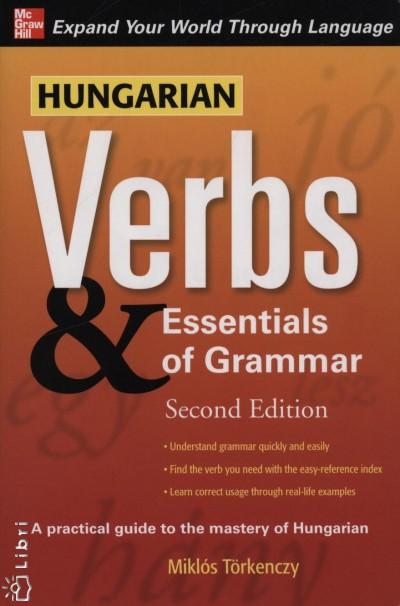 Törkenczy Miklós - Hungarian Verbs & Essentials of Grammar