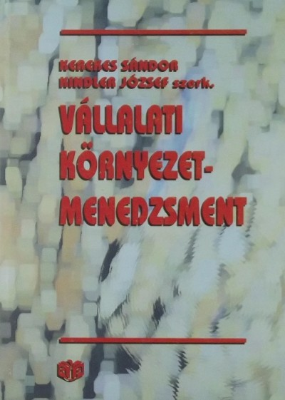 Kerekes Sándor  (Szerk.) - Kindler József  (Szerk.) - Vállalati környezetmenedzsment
