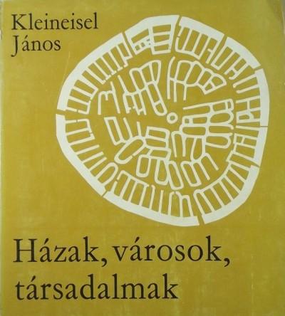 Kleineisel János - Házak, városok, társadalmak