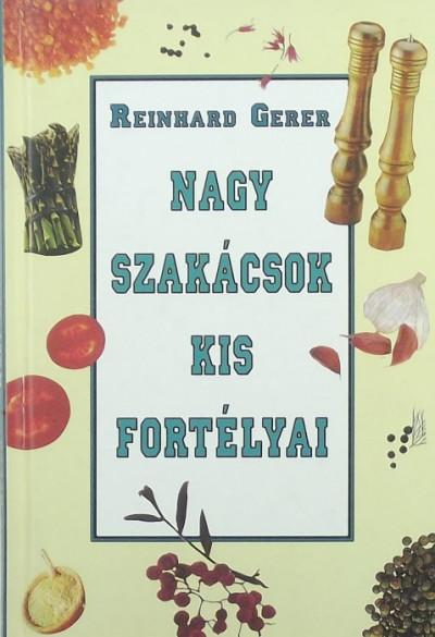 Reinhard Gerer - Nagy szakácsok kis fortélyai