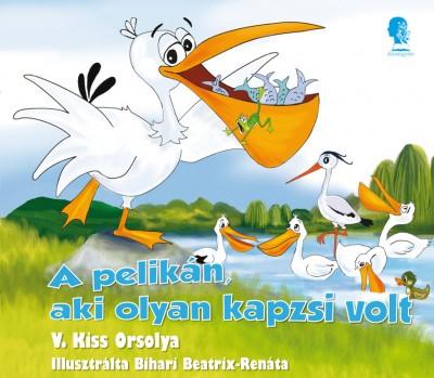 V. Kiss Orsolya - A pelikán, aki olyan kapzsi volt
