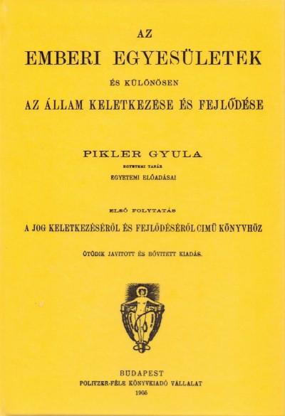 Pikler Gyula - Az emberi egyesületek és különösen az állam keletkezése és fejlődése