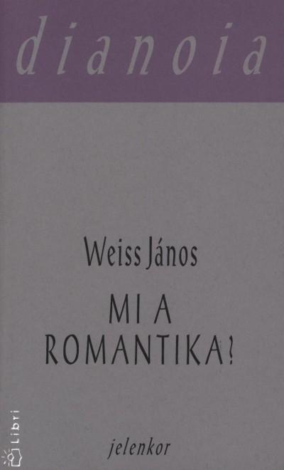 Weiss János - Mi a romantika?