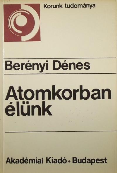 Berényi Dénes - Atomkorban élünk