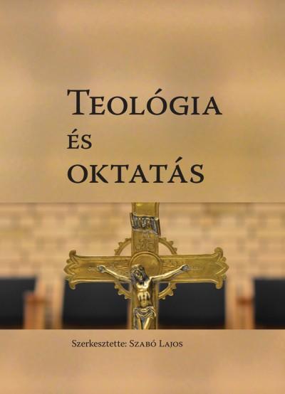 Szabó Lajos  (Szerk.) - Teológia és oktatás