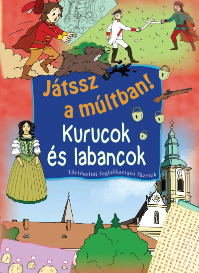 Tóth Emese  (Szerk.) - Gyükér Zsófia  (Összeáll.) - Kurucok és labancok