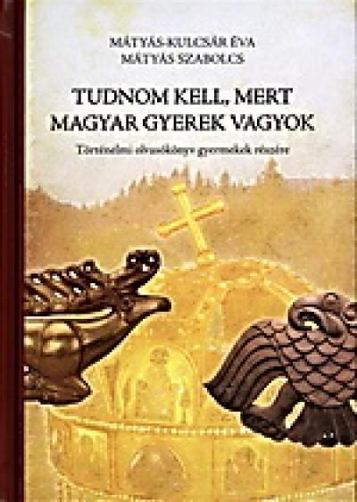 Mátyás Szabolcs - Mátyás-Kulcsár Éva - Tudnom kell, mert magyar gyerek vagyok