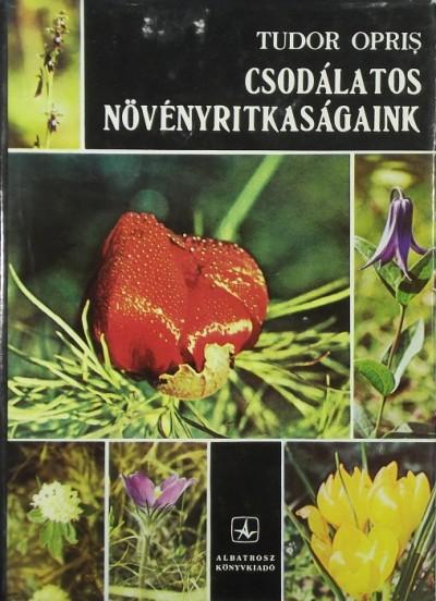 Tudor Opris - Csodálatos növényritkaságaink