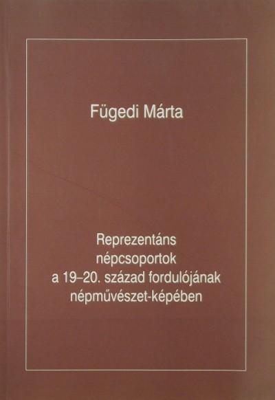 Fügedi Márta - Reprezentáns népcsoportok a 19-20. század fordulójának népművészet-képében