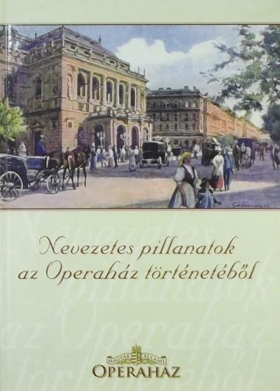 - Nevezetes pillanatok az Operaház történetéből