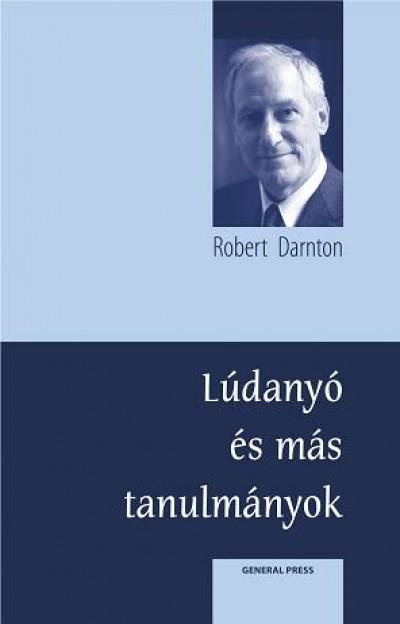 Robert Darnton - Lúdanyó meséi és más tanulmányok