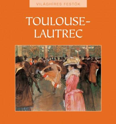 Hajnal Gabriella  (Szerk.) - Toulouse-Lautrec