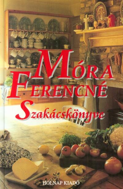 Móra Ferencné - Móra Ferencné szakácskönyve