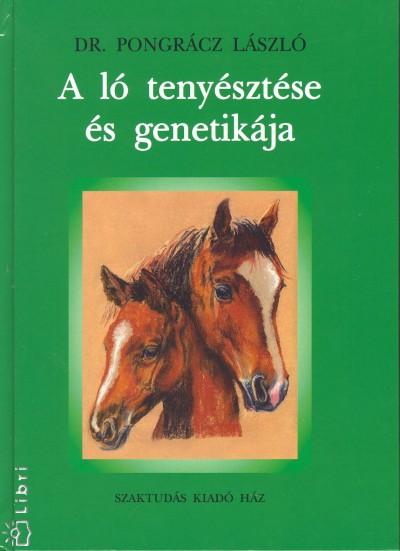 Dr. Pongrácz László - A ló tenyésztése és genetikája
