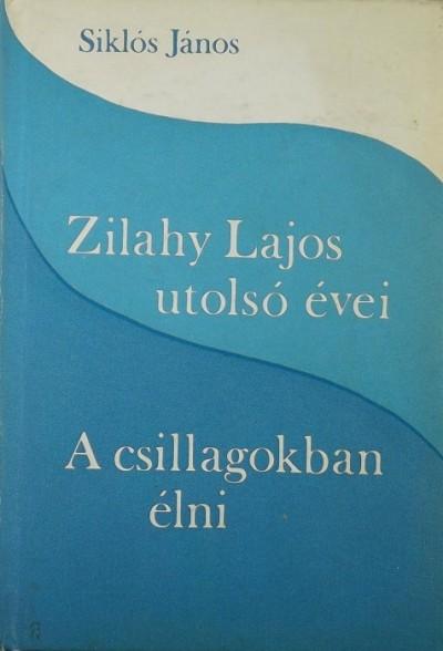 Siklós János - Zilahy Lajos utolsó évei - A csillagokban élni