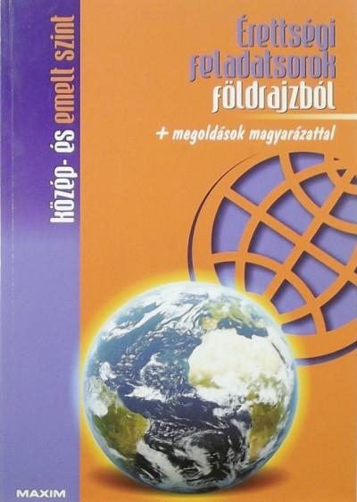 Barta Ágnes  (Szerk.) - Érettségi feladatsorok földrajzból közép- és emelt szint