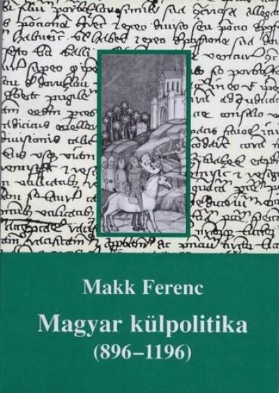 Makk Ferenc - Magyar külpolitika (896-1196)