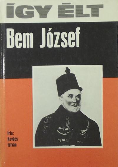 Kovács István - Így élt Bem József