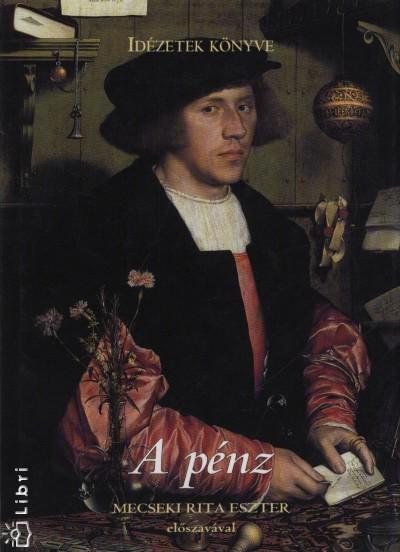 Bognár Tünde  (Vál.) - A pénz - Idézetek könyve
