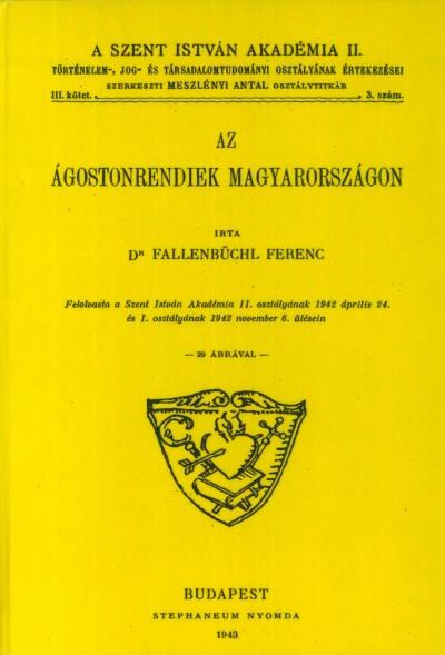 Fallenbüchl Ferenc - Az ágostonrendiek Magyarországon