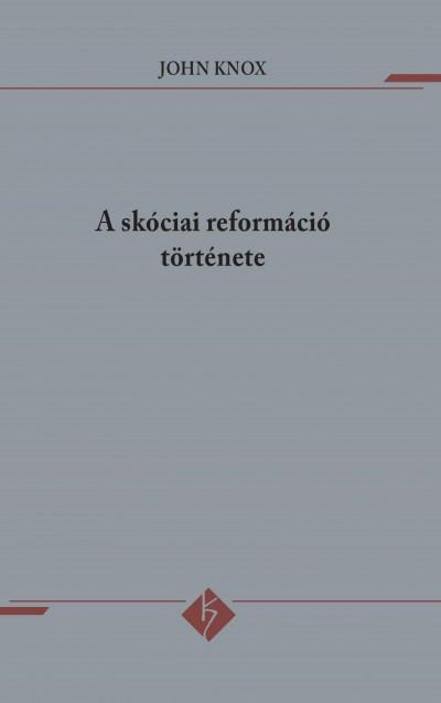 John Knox - A skóciai reformáció története