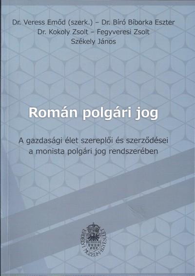 Dr. Bíró Bíborka Eszter  (Szerk.) - Fegyveresi Zsolt  (Szerk.) - Dr. Kokoly Zsolt  (Szerk.) - Székely János  (Szerk.) - Dr. Veress Emőd  (Szerk.) - Román polgári jog