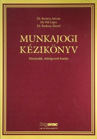 Kertész István - Dr. Pál Lajos - Radnai József - MUNKAJOGI KÉZIKÖNYV