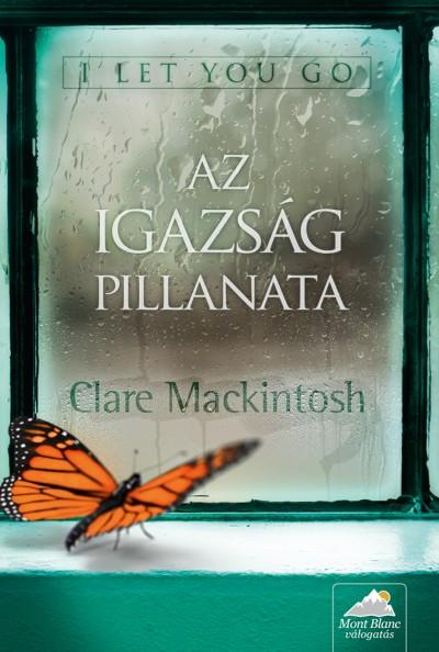Clare Mackintosh - I let you go - Az igazság pillanata