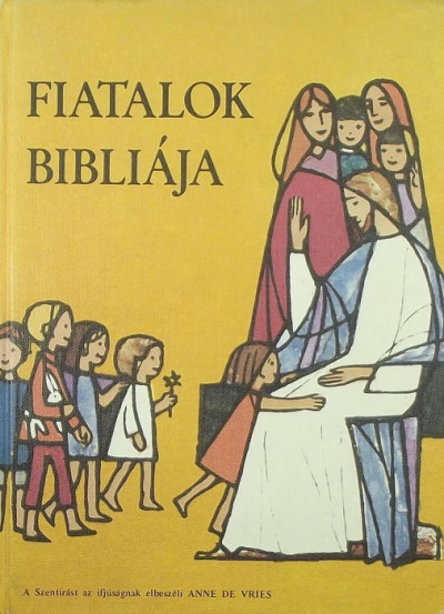 Anne De Vries - Fiatalok Bibliája