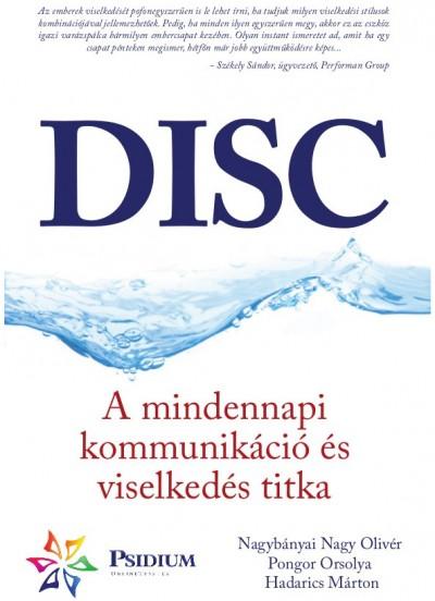 Hadarics Márton - Nagybányai Nagy Olivér - Pongor Orsolya - DISC - A mindennapi kommunikáció és viselkedés titka