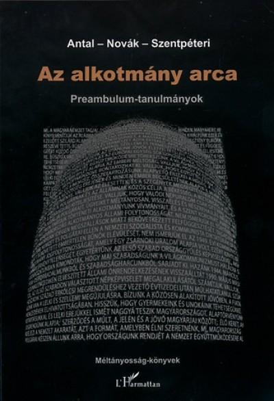 Antal Attila  (Szerk.) - Dr. Novák Zoltán  (Szerk.) - Szentpéteri Nagy Richard  (Szerk.) - Az alkotmány arca - Preambulum-tanulmányok