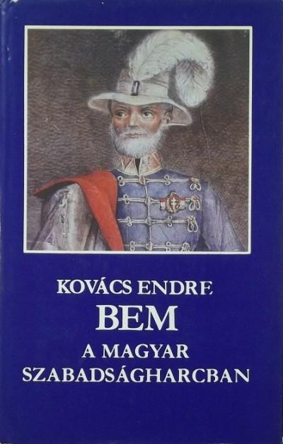 Kovács Endre - Bem a magyar szabadságharcban