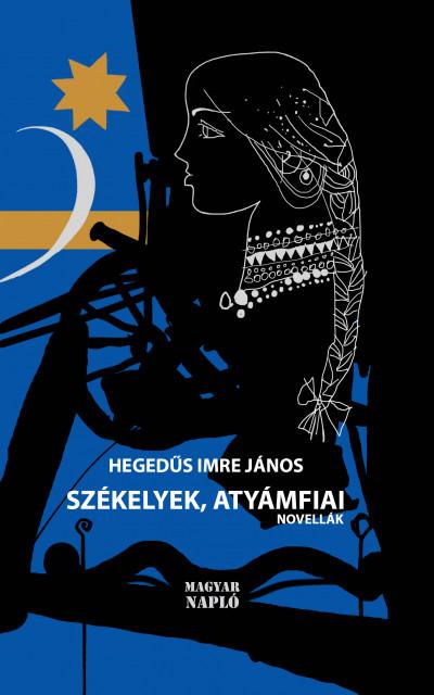 Hegedűs Imre János - Székelyek, atyámfiai