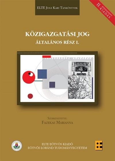Fazekas Marianna  (Szerk.) - Közigazgatási jog - Általános rész I.
