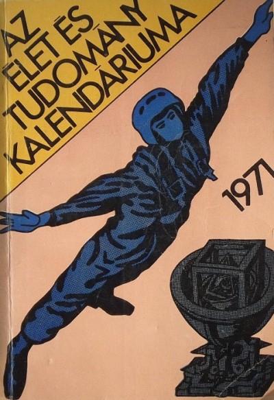 Fenyő Béla  (Szerk.) - Az Élet és Tudomány kalendáriuma 1971