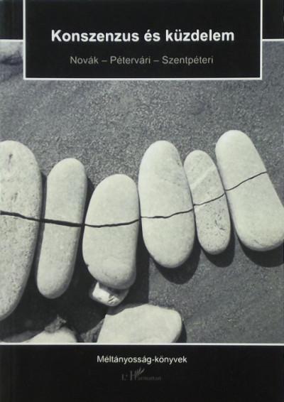 Dr. Novák Zoltán  (Szerk.) - Pétervári Zsolt  (Szerk.) - Szentpéteri Nagy Richard  (Szerk.) - Konszenzus és küzdelem