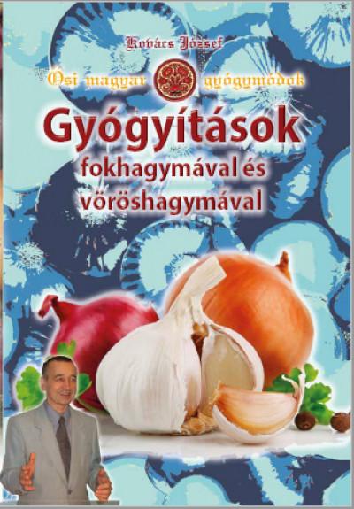 Kovács József - Gyógyítások fokhagymával és vöröshagymával
