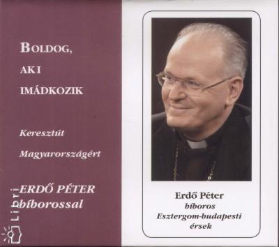 Erdő Péter - Boldog, aki imádkozik