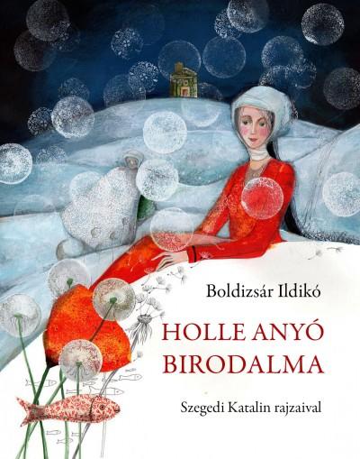 Boldizsár Ildikó - Holle Anyó birodalma