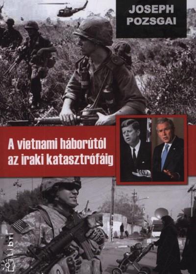 Joseph Pozsgai - A vietnámi háborútól az iraki katasztrófáig