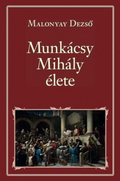 Malonyay Dezső - Munkácsy Mihály élete