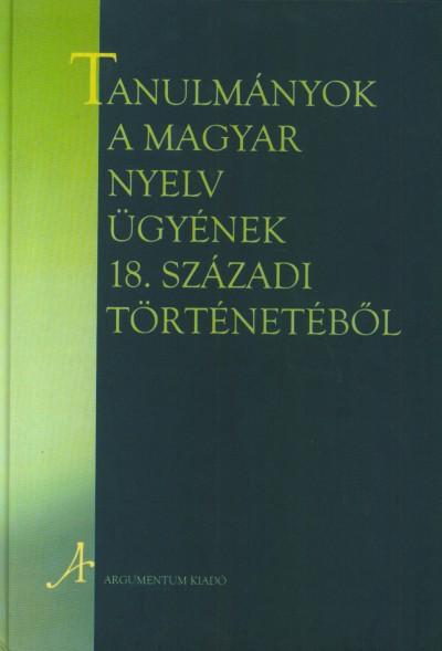 Bíró Ferenc  (Szerk.) - Tanulmányok a magyar nyelv ügyének 18. századi történetéből