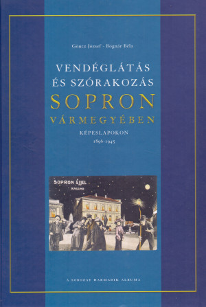 Bogn�r B�la - G�ncz J�zsef - Vend�gl�t�s �s sz�rakoz�s Sopron v�rmegy�ben k�peslapokon 1896-1945