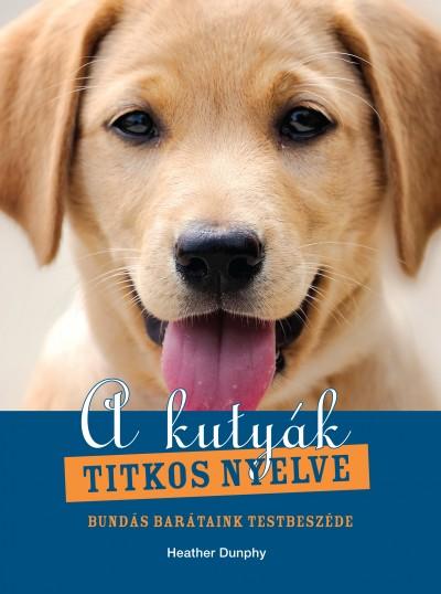 Heather Dunphy - A kutyák titkos nyelve