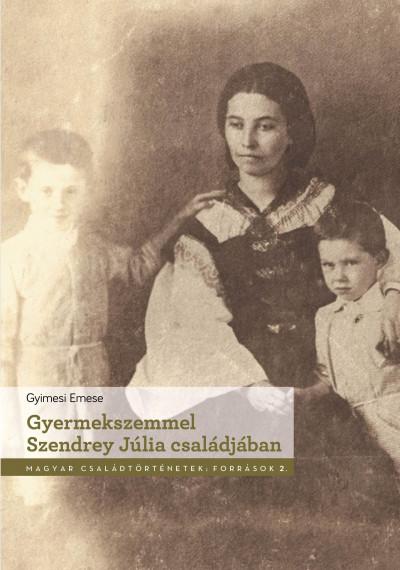 Gyimesi Emese - Gyermekszemmel Szendrey Júlia családjában