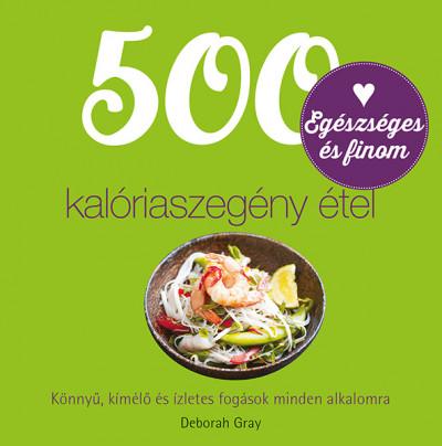 Deborah Gray - 500 kalóriaszegény étel